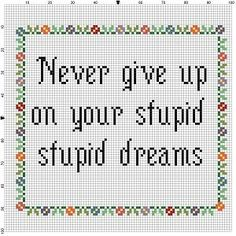 Never Give Up on Your Stupid, Stupid Dreams - Graduation Gift, New Job Gift, Cross Stitch Pattern - Cross Stitching, Cross Stitch Embroidery, Embroidery Patterns, Embroidery Hoops, Modern Cross Stitch Patterns, Cross Stitch Designs, New Job Gift, Cross Stitch Quotes, Neuer Job