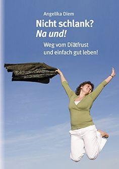 Nicht schlank? Na und!: Weg vom Diätfrust und einfach gut leben!: Amazon.de: Angelika Diem: Bücher