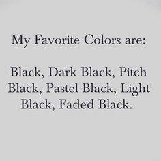 Rick always said my favorite color well be black until they come up with something darker.