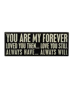 Look what I found on #zulily! 'You Are My Forever' Box Sign by Primitives by Kathy #zulilyfinds
