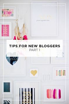Tips for New Bloggers Part 1 | Kaleidoscope Blog: inspiration and beautiful resources for women bloggers