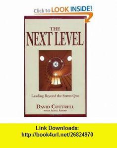 The Next Level Leading Beyond the Status Quo (9780977225736) David Cottrell, Alice Adams , ISBN-10: 0977225739  , ISBN-13: 978-0977225736 ,  , tutorials , pdf , ebook , torrent , downloads , rapidshare , filesonic , hotfile , megaupload , fileserve