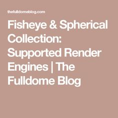 Fisheye & Spherical Collection: Supported Render Engines   The Fulldome Blog