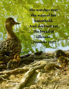 Proverbs 31:27. She watches over her household...