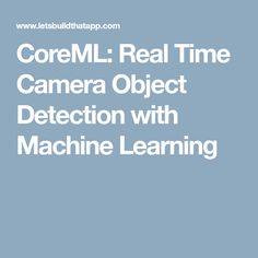 CoreML: Real Time Camera Object Detection with Machine Learning - Swift 4 Computer Vision, Inference, Machine Learning, App, Let It Be, Apps