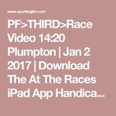 PF>THIRD>Race Video 14:20 Plumpton   Jan 2 2017   Download The At The Races iPad App Handicap Hurdle   Horse Racing Betting Tips   Racecards, Live Results amp; News   Sporting Life