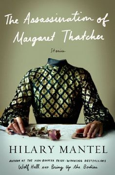 The Assassination of Margaret Thatcher: Stories by Hilary Mantel http://www.amazon.com/dp/1627792104/ref=cm_sw_r_pi_dp_Qz8Eub0QA8WA9