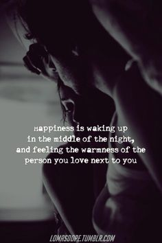 I love waking up and feeling his arms wrapped tightly around me. To me that shows love more than anything else because he wants to be close to me even when he's asleep.