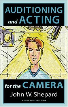 Auditioning and Acting for the Camera: Proven Techniques for Auditioning and Performing in Film, Episodic Tv, Sitcoms, Soap Operas, Commercials, and Industrials (Career Development Series) by John W. Shepard, http://www.amazon.com/dp/1575252759/ref=cm_sw_r_pi_dp_.rkRsb0C57MA4