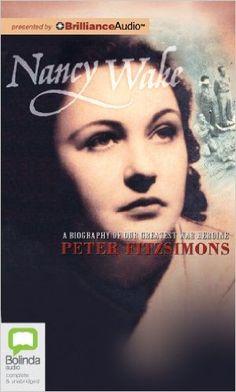 Nancy Wake: A Biography of Our Greatest War Heroine: Amazon.co.uk: Peter Fitzsimons, Stephanie Daniel: 9781743107430: Books