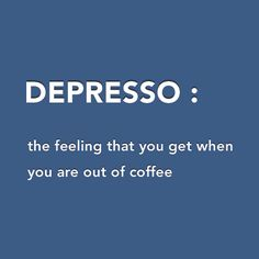 Depresso: The feeling that you get when you are out of coffee! www.bagelsandbites.com