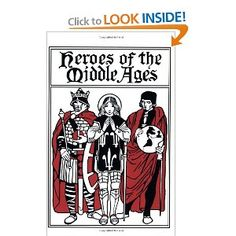 Heroes of the Middle Ages (Yesterday's Classics): Eva March Tappan: 9781599151694: Amazon.com: Books.  A good introduction to Middle Ages personalities for the younger crew.