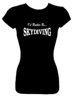 Juniors Size L Fashion Top T-Shirts (ID RATHER BE SKYDIVING) Funny Humorous Slogans Comical Sayings Juniors Fashion Cut Fitted Black Shirt