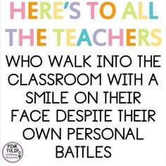 Here's to all the teachers who walk into the classroom with a smile on their faces despite their own. - classroom despite faces smile teachers their - New 804877764639068921 Preschool Teacher Quotes, Teacher Memes, Teacher And Student Quotes, Teacher Stuff, Teacher Message, Classroom Quotes, Teacher Tools, Classroom Ideas, Teacher Encouragement Quotes
