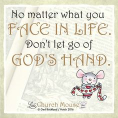 ✞♡✞ No matter what you Face In Life. Don't let go of God's Hand. Amen...Little Church Mouse 27 March 2016 ✞♡✞
