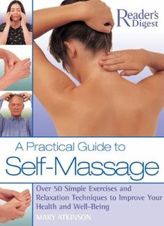 A Practical Guide to Self-Massage: Over 50 Simple Exercises and Relaxation Techniques to Improve Your Health and Well-Being by Mary Atkinson. Having headaches and muscle pains? Learn some self-massage techniques for your simple daily routine to ease the aches away.