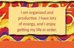 I am organized and productive. I have tons of energy and enjoy getting my life in order.