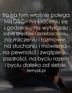 Bo na tym właśnie polega miłość I Love You, My Love, Quotations, Love Quotes, Motivational Quotes, Cards Against Humanity, Thoughts, Humor, Feelings