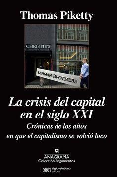 La crisis del capital en el siglo XXI. Crónicas de los años en que el capitalismo se volvió loco. Thomas Piketty. Máis información no catálogo: http://kmelot.biblioteca.udc.es/record=b1534448~S1*gag