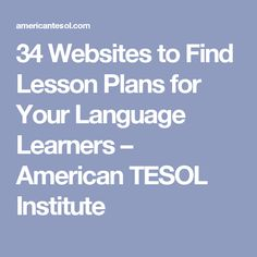 34 Websites to Find Lesson Plans for Your Language Learners – American TESOL…