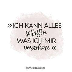 """Positive Affirmation: """"Ich kann alles schaffen, was ich mir vornehme!"""" www.luciekallies.de"""