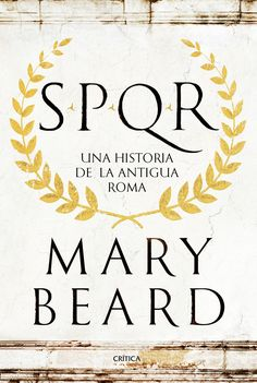 SPQR : una historia de la antigua Roma / Mary Beard  http://fama.us.es/record=b2713936~S5*spi