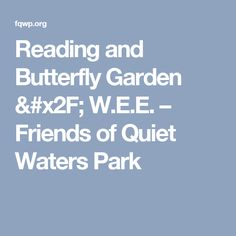Reading and Butterfly Garden / W.E.E. –  Friends of Quiet Waters Park