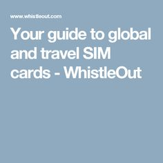 Your guide to global and travel SIM cards - WhistleOut