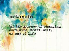 """Metanoia: non pas SE changer mais changer de direction   En psychologie, Metanoia signifie le processus de faire un """"break down"""" et subséquemment, de guérir, Recover, ou reconstruire positivement son équilibre psychologique."""