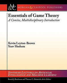 Essentials of game theory : a concise, multidisciplinary introduction / Kevin Leyton-Brown, Yoav Shoham