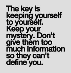 Keep yourself to yourself