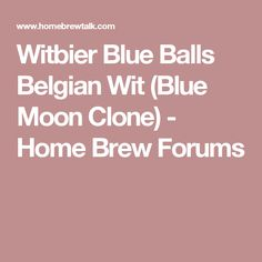 Witbier Blue Balls Belgian Wit (Blue Moon Clone) - Home Brew Forums