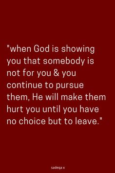 when God is showing you that somebody is not for you & you continue to pursue them, He will make them hurt you until you have no choice but to leave. Prayer Quotes, Bible Verses Quotes, Wisdom Quotes, True Quotes, Great Quotes, Motivational Quotes, Inspirational Quotes, Scriptures, Relationship Quotes