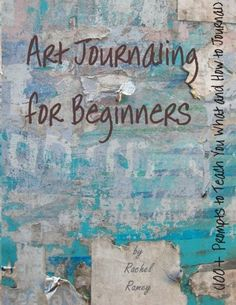 Art Journaling for Beginners: 100+ Prompts to Teach You W...