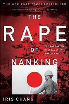 The Rape of Nanking: The Forgotten Holocaust of World War II: Iris Chang: 8601300280783: Amazon.com: Books