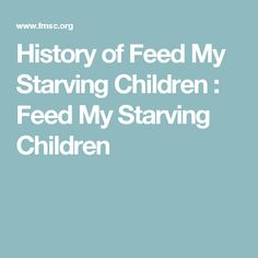 History of Feed My Starving Children : Feed My Starving Children