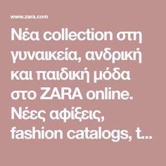 Νέα collection στη γυναικεία, ανδρική και παιδική μόδα στο ZARA online. Νέες αφίξεις, fashion catalogs, trends και lookbooks κάθε βδομάδα. Zara, Fashion Catalogue, I Shop