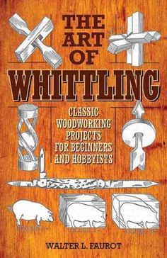 The Art of Whittling has provided readers with a wonderful introduction to the enjoyable hobby of whittling for decades. First published in 1930, Walter L. Faurots guide was one of the first manuals o