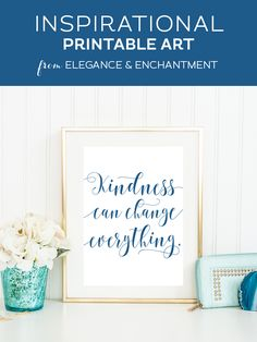 """Your weekly dose of free printable inspiration from Elegance and Enchantment! // """"Kindness can change everything."""" // Simply print, trim and frame this quote for an easy, last minute gift or use it to update the artwork in your home, church, classroom or office."""
