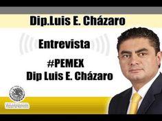 Entrevista -PEMEX - Dip. Luis E. Cházaro - YouTube