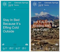 """The Effing Weather App: Gives weather conditions plus offers advice like """"stay in bed"""" and dishes out playful insults. Ha!"""