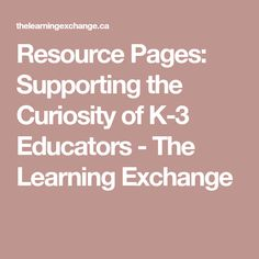 Resource Pages: Supporting the Curiosity of Educators - The Learning Exchange Inquiry Based Learning, Early Learning, Curiosity, Classroom, Writing, Education, Class Room, Early Years Education, Onderwijs