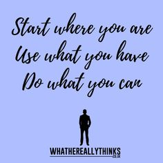 Start where you are !