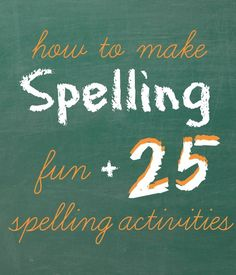 25 Spelling Activities that Make Spelling Fun!