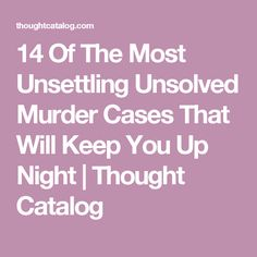14 Of The Most Unsettling Unsolved Murder Cases That Will Keep You Up Night | Thought Catalog