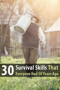 "There was a time when gardening, purifying water, and building a fire were considered common knowledge. Now they're called ""survival skills."""