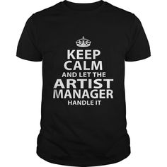 Keep Calm And Let The Artist Manager Handle It T Shirt, Hoodie Artist Manager
