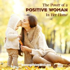 The Power of a Positive Woman In Her Home