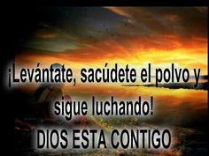 ¡Levántate, sacúdete el polvo y sigue luchando! #Dios esta contigo