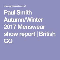 Paul Smith Autumn/Winter 2017 Menswear show report | British GQ